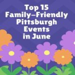 Top 15 Family-Friendly Pittsburgh Events in June