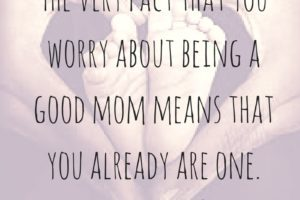The very fact that you worry about being a good mom