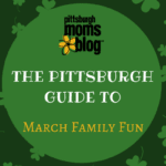 PMB Guide to March Family Events in Pittsburgh