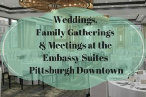 Weddings, Family Gatherings & Meetings at the Embassy Suites Pittsburgh Downtown600x400