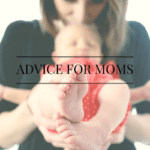 ADVICE FOR MOMS FROM MOMS THIS MOTHER'S DAY
