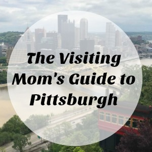 Visiting Mom's Guide To Pittsburgh