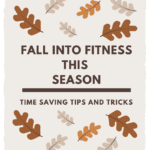 Fall Into Fitness This Season! Time Saving Tips and Tricks