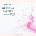 Throw Birthday Parties Like A Boss And Stay Stress Free!