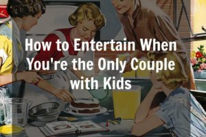 How to Entertain When You're the Only Couple with Kids