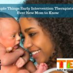 7 Simple Things Early Intervention Therapists Want Every New Mom to Know