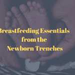 Breastfeeding Essentials from the Newborn Trenches