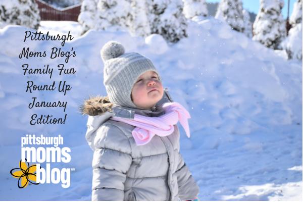 Pittsburgh Moms Blog'sFamily Fun pJanuary Edition!