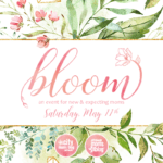 Bloom 2019 :: Announcing Our Event for New and Expectant Parents